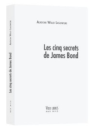 Aliocha Wald Lasowski - Les cinq secrets de James Bond - Philoscopie de l'agent-espion.