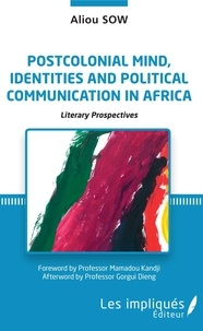 Aliou Sow - Postcolonial mind, identities and political communication in Africa - Literary prospectives.