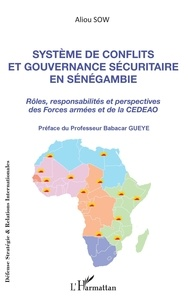 Aliou Sow - Système de conflits et gouvernance sécuritaire en Sénégambie - Rôles, responsabilités et perspectives des Forces armées et de la CEDEO.
