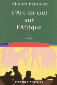 Alioum Fantouré - L'Arc-en-ciel sur l'Afrique. - Tome 4, Le Livre des Cités du Termite.