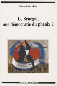 Alioune Badara Diop - Le Sénégal, une démocratie du phénix ?.