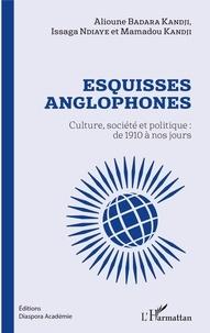 Alioune Badara Kandji et Issaga Ndiaye - Esquisses anglophones - Culture, société et politique : de 1910 à nos jours.