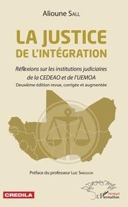 Alioune Sall - La justice de l'intégration - Réflexions sur les institutions judiciaires de la CEDEAO et de l'UEMOA.