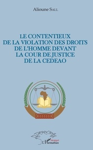 Alioune Sall - Le contentieux de la violation des droits de l'homme devant la cour de justice de la CEDEAO.