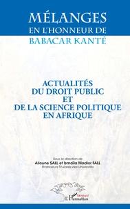 Alioune Sall et Ismaïla Madior Fall - Mélanges en l'honneur de Babacar Kanté - Actualités du droit public et de la science politique en Afrique.