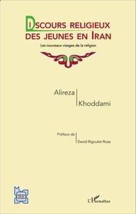 Alireza Khoddami - Discours religieux des jeunes en Iran - Les nouveaux visages de la religion.