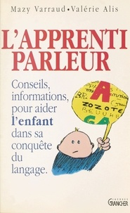 Alis et  Varraud - L'apprenti parleur - Conseils et informations pour aider l'enfant dans sa conquête du langage.