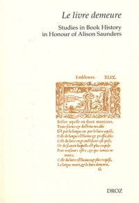 Alison Adams et Philip Ford - Le livre demeure - Studies in Book History in Honour of Alison Saunders.
