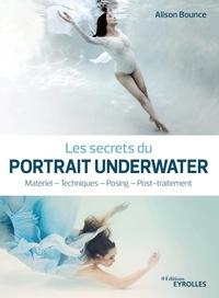 Alison Bounce - Les secrets du portrait underwater - Matériel - Techniques - Posing - Post-traitement.