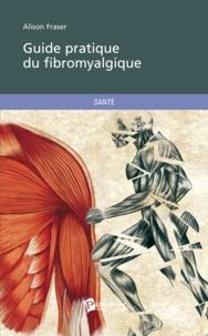 Alison Fraser - Guide pratique du fibromyalgique.