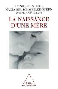 Alison Freeland et Daniel-N Stern - La naissance d'une mère.