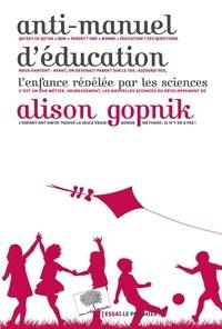 Alison Gopnik - Anti-manuel d'éducation - L'enfance révélée par les sciences.
