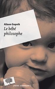 Alison Gopnik - Le bébé philosophe - Ce que le psychisme des enfants nous apprend sur la vérité, l'amour et le sens de la vie.