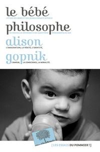 Alison Gopnik - Le Bébé philosophe.