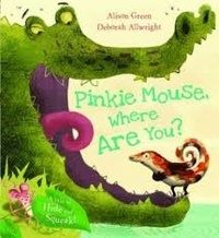 Alison Green et Deborah Allwright - Pinkie Mouse, Where are You?.