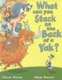 Alison Green et Adam Stower - What Can You Stack on the Back of a Yak?.
