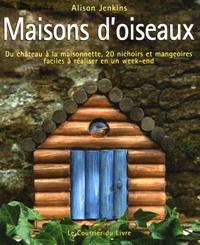 Alison Jenkins - Maisons d'oiseaux - Du château à la maisonnette, 20 Nichoirs et mangeoires faciles à réaliser en un week-end.