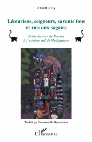 Alison Jolly - Lémuriens, seigneurs, savants fous et rois aux sagaies - Petite histoire de Berenty à l'extrême sud de Madagascar.