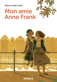 Alison Leslie Gold - Mon amie Anne Frank.