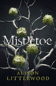 Alison Littlewood - Mistletoe.