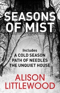 Alison Littlewood - Seasons of Mist - This chilling, evocative omnibus includes the Richard and Judy bestseller A Cold Season.