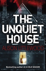Alison Littlewood - The Unquiet House - A chilling tale of gripping suspense.
