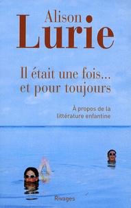 Alison Lurie - Il était une fois... et pour toujours - A propos de la littérature enfantine.