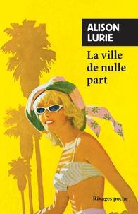 Alison Lurie - La ville de nulle part.