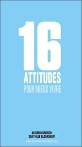Alison Murdoch et Dekyi-Lee Oldershaw - 16 attitudes pour mieux vivre.
