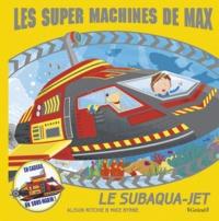 Alison Ritchie et Mike Byrne - Les super machines de Max - Le subaqua-jet.