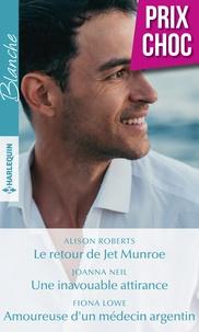 Alison Roberts et Joanna Neil - Le retour de Jet Munroe - Une inavouable attirance - Amoureuse d'un médecin argentin.