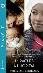 Alison Roberts et Caroline Anderson - Miracles à l'hôpital - Intégrale 4 romans.