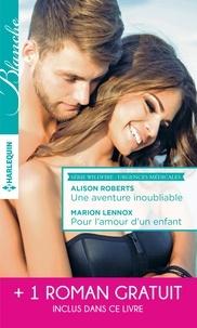 Alison Roberts et Marion Lennox - Une aventure inoubliable - Pour l'amour d'un enfant - Tendre inconnu.