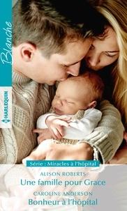 Alison Roberts et Caroline Anderson - Une famille pour Grace - Bonheur à l'hôpital.