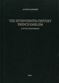 Alison Saunders - The Seventeenth-Century French Emblem : a Study in Diversity.