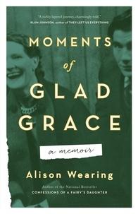 Alison Wearing - Moments of Glad Grace - A Memoir.