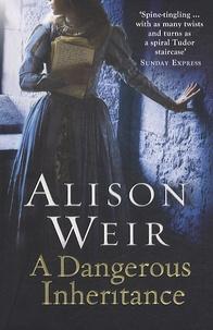 Alison Weir - A Dangerous Inheritance.