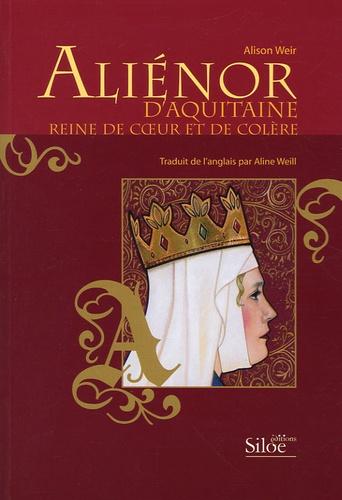 Alison Weir - Aliénor d'Aquitaine - Reine de coeur et de colère.