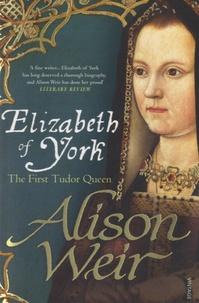 Alison Weir - Elizabeth of York, the First Tudor Queen.