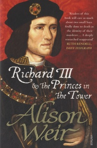 Alison Weir - Richard  III and the Princes in the Tower.