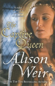 Alison Weir - The Captive Queen.