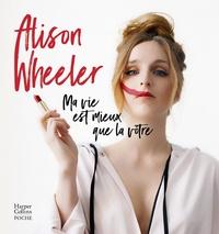 """Alison Wheeler - Ma vie est mieux que la vôtre - """"un faux guide de coaching hilarant"""" Causette."""