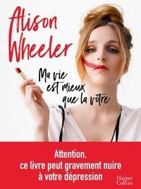 Alison Wheeler - Ma vie est mieux que la vôtre.