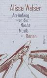 Alissa Walser - Am Anfang war die Nacht Musik.