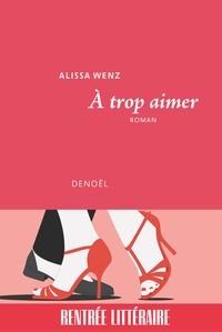Alissa Wenz - A trop aimer.