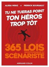 Alissa Wenz et Pierrick Bourgault - Tu ne tueras point ton héros trop tôt - Les 365 lois incontournables du scénariste.