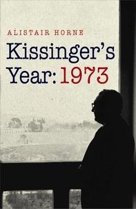 Alistair Horne - Kissinger's Year: 1973.