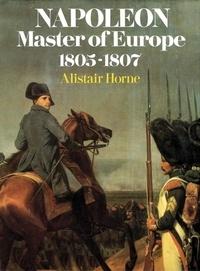 Alistair Horne - Napoleon - Master of Europe.