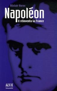 Alistair Horne - Napoléon - Il réinventa la France.