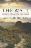 Alistair Moffat - The Wall - Rome's Greatest Frontier.